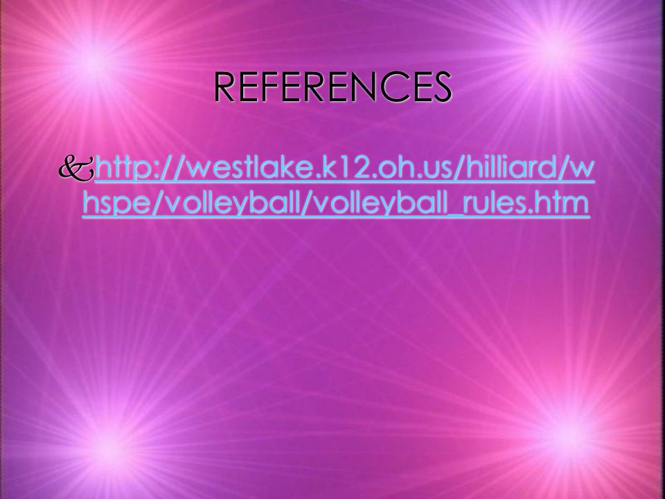 REFERENCES http://westlake.k12.oh.us/hilliard/whspe/volleyball/volleyball_rules.htm