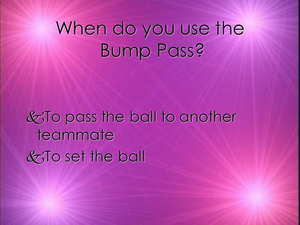 When do you use the Bump Pass