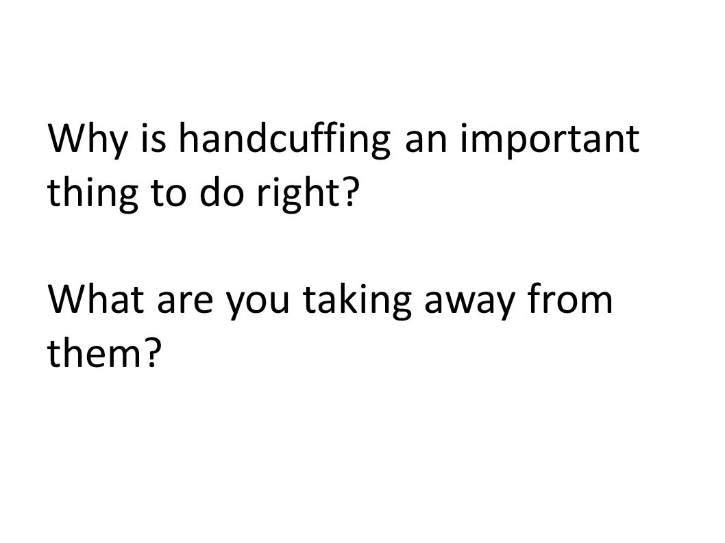 Why is handcuffing an important thing to do right