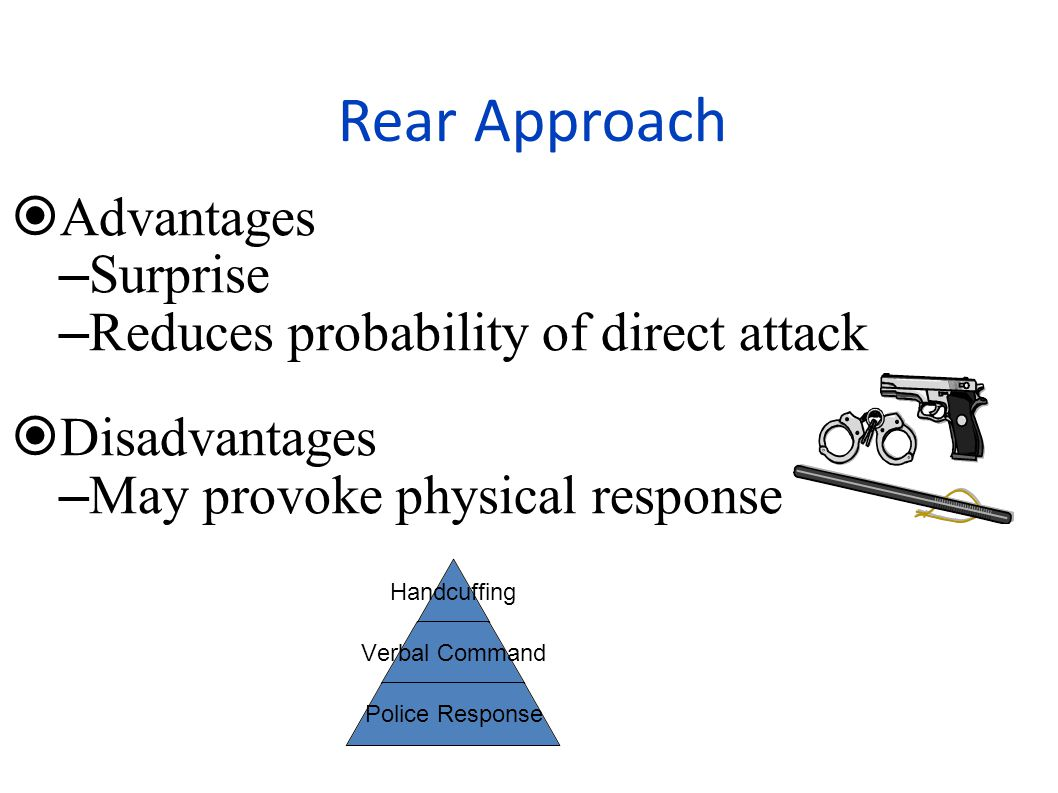 Rear Approach Advantages Surprise Reduces probability of direct attack