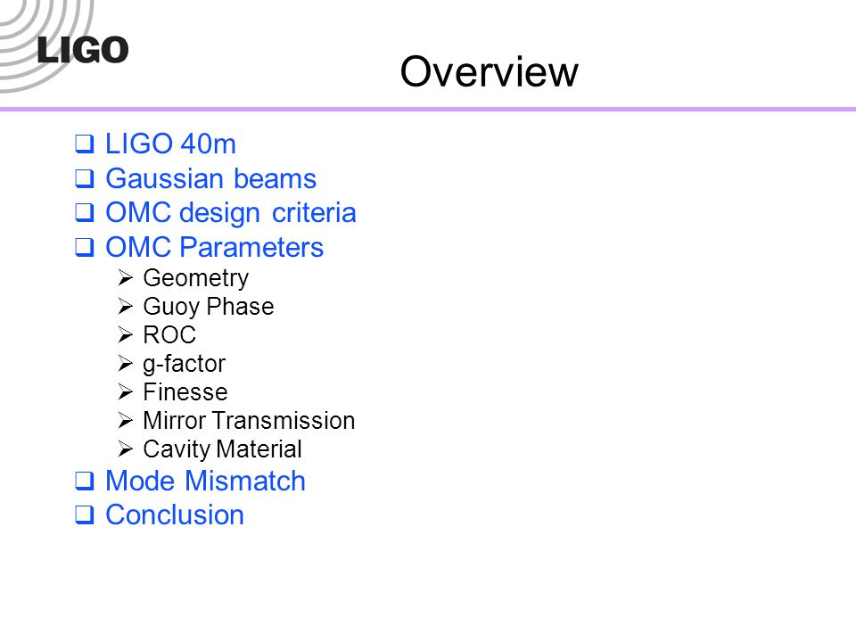 Overview LIGO 40m Gaussian beams OMC design criteria OMC Parameters