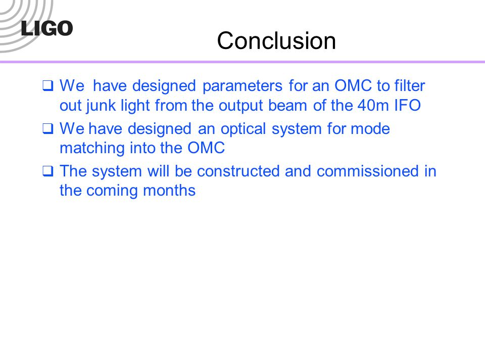 Conclusion We have designed parameters for an OMC to filter out junk light from the output beam of the 40m IFO.
