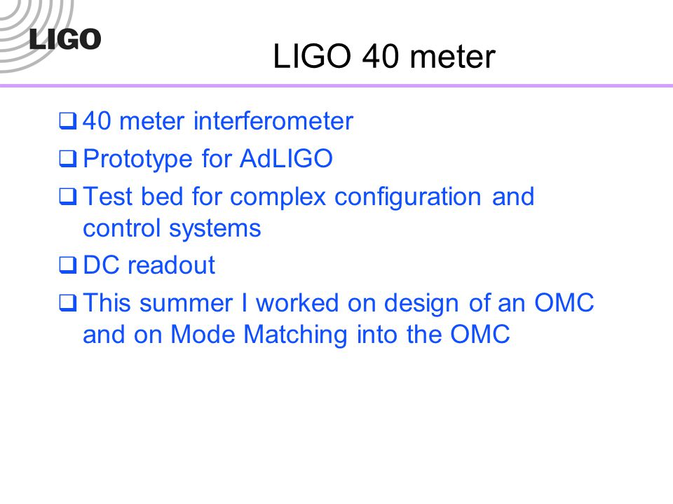LIGO 40 meter 40 meter interferometer Prototype for AdLIGO