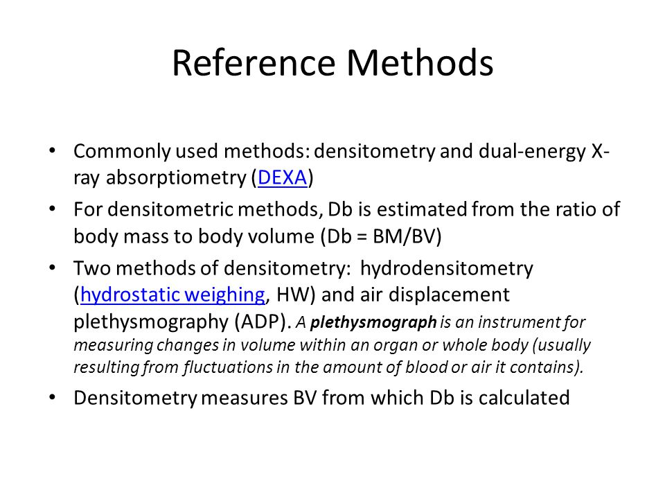 Reference Methods Commonly used methods: densitometry and dual-energy X-ray absorptiometry (DEXA)