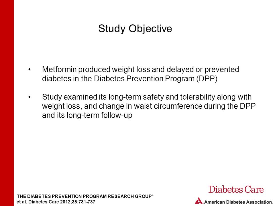Study Objective Metformin produced weight loss and delayed or prevented diabetes in the Diabetes Prevention Program (DPP)