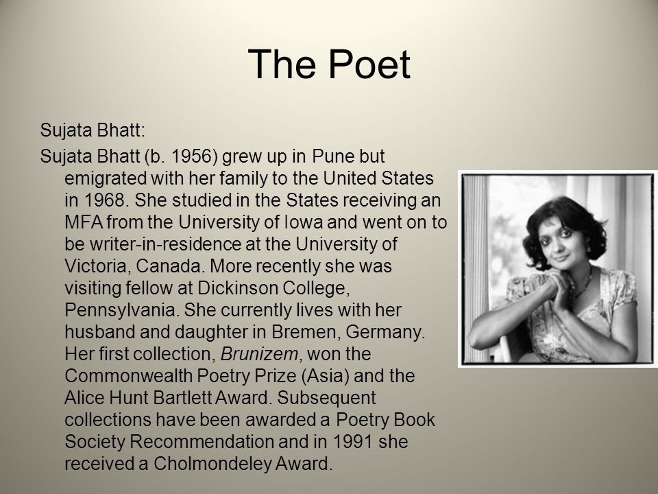 """muliebrity by sujata bhatt Free essays on sujata   repetition of phrases throughout the poem are used chiefly to create emphasis for example in the poem """"muliebrity"""" by sujata bhatt,."""