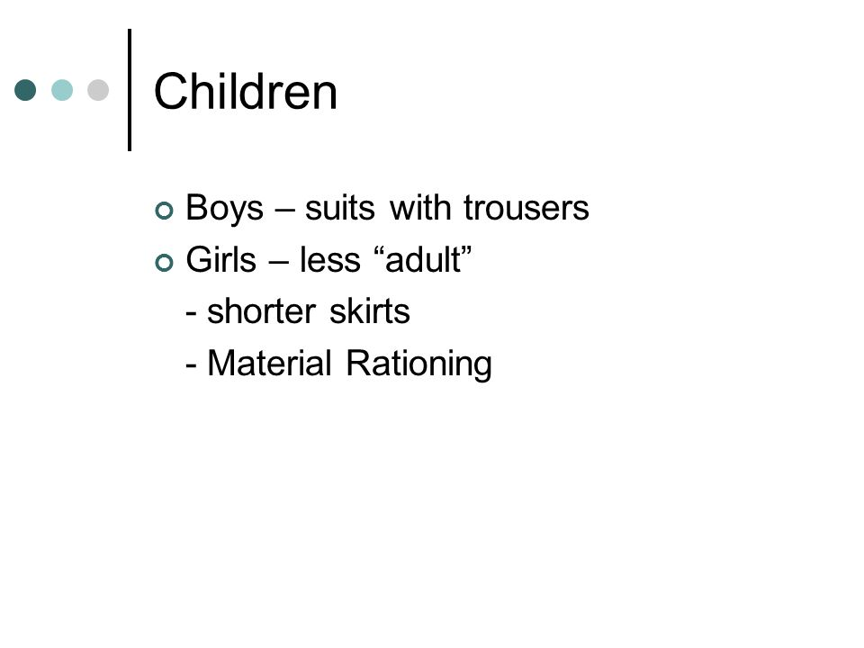 Children Boys – suits with trousers Girls – less adult