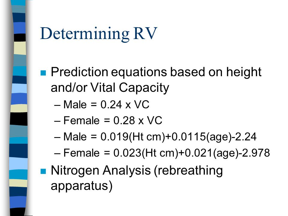 Determining RV Prediction equations based on height and/or Vital Capacity. Male = 0.24 x VC. Female = 0.28 x VC.