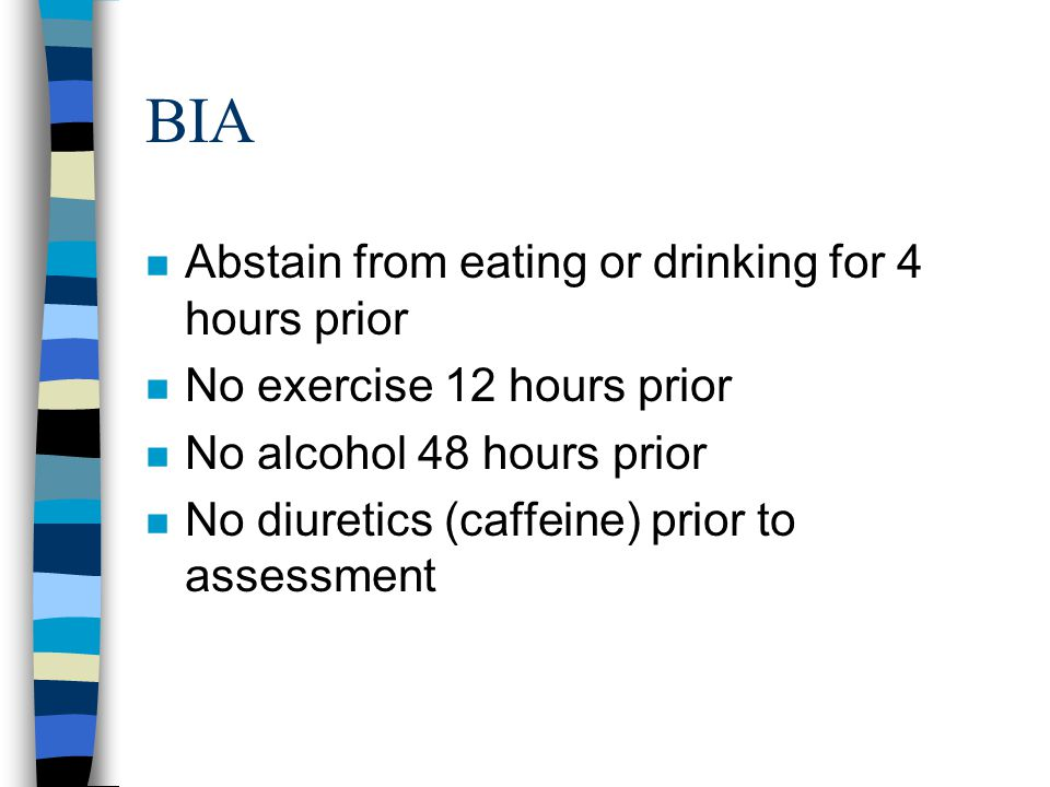 BIA Abstain from eating or drinking for 4 hours prior