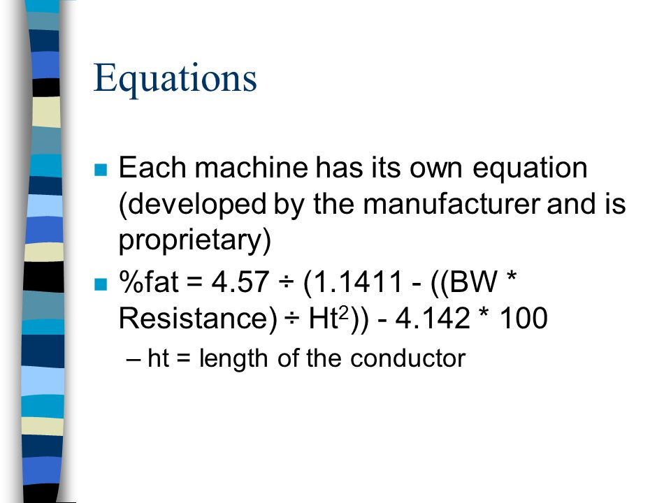 Equations Each machine has its own equation (developed by the manufacturer and is proprietary)