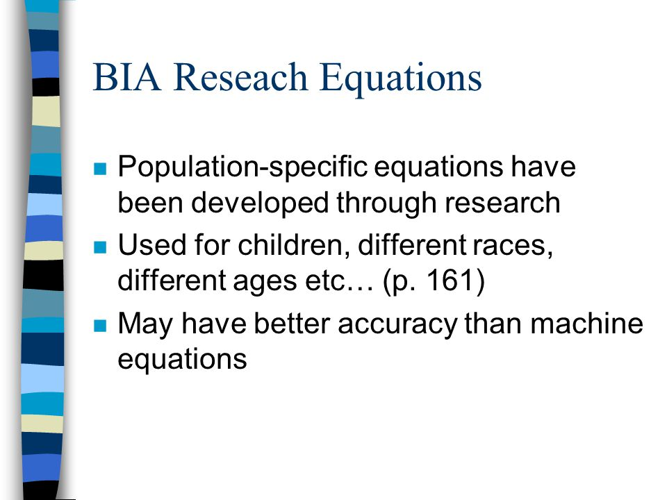 BIA Reseach Equations Population-specific equations have been developed through research.