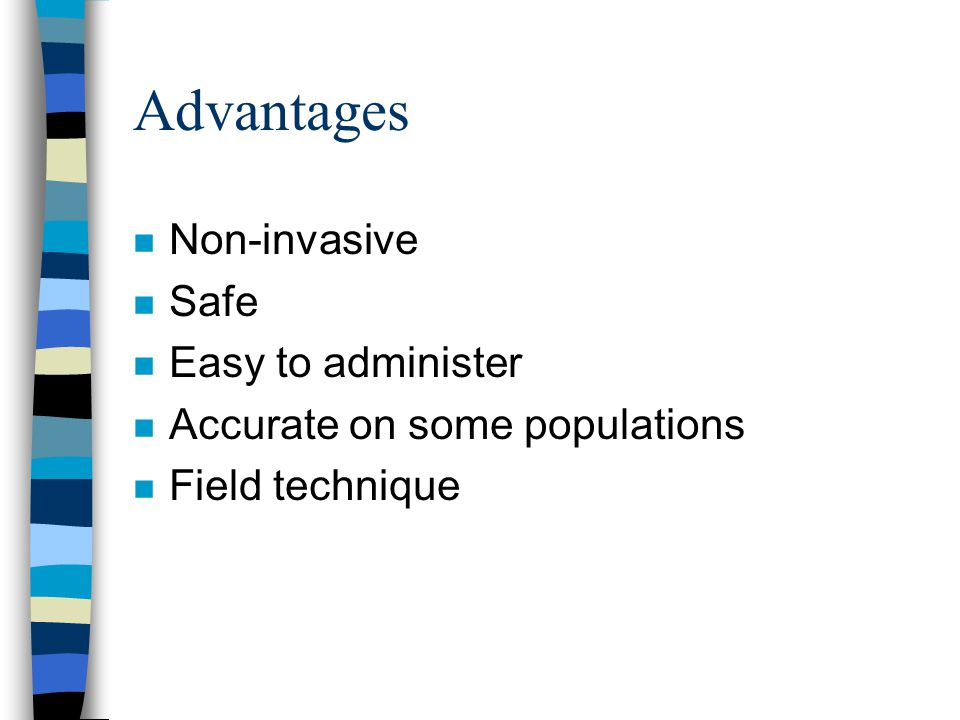 Advantages Non-invasive Safe Easy to administer