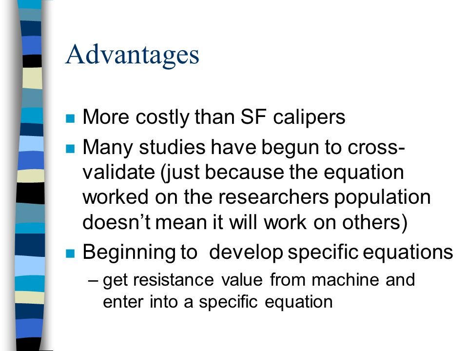 Advantages More costly than SF calipers