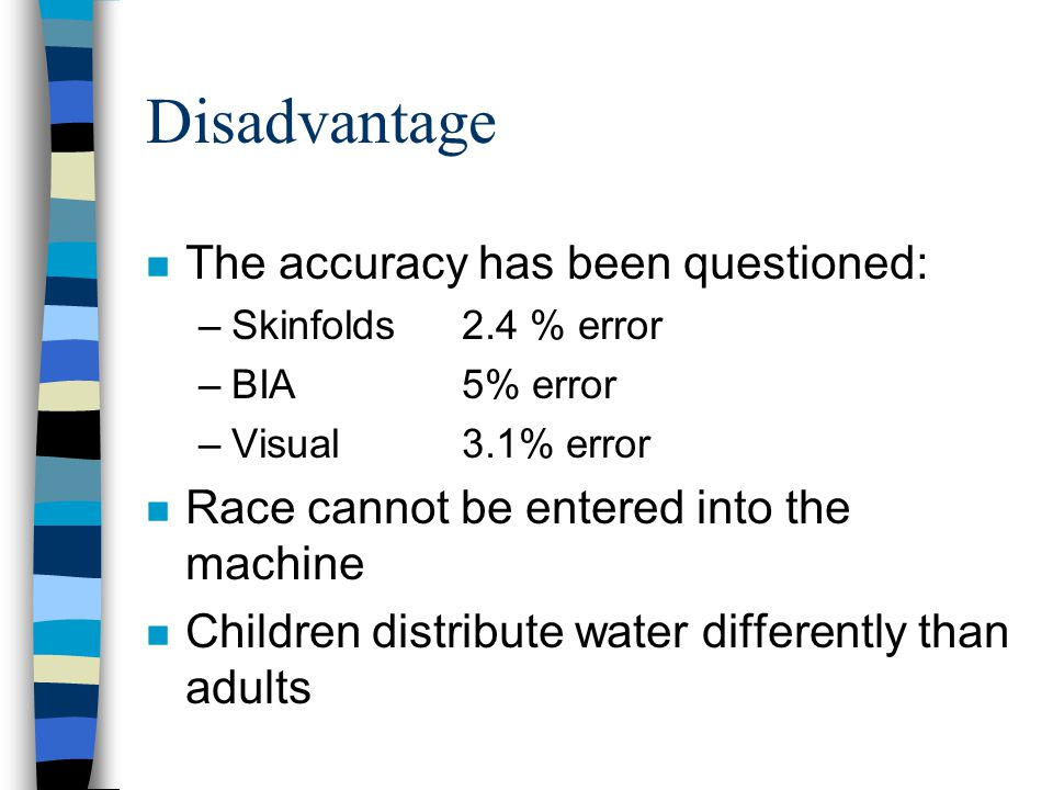 Disadvantage The accuracy has been questioned: