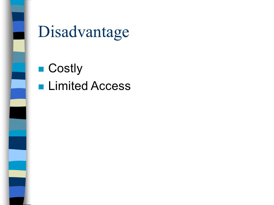 Disadvantage Costly Limited Access