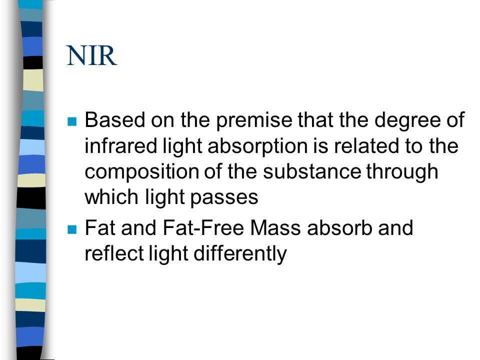 NIR Based on the premise that the degree of infrared light absorption is related to the composition of the substance through which light passes.