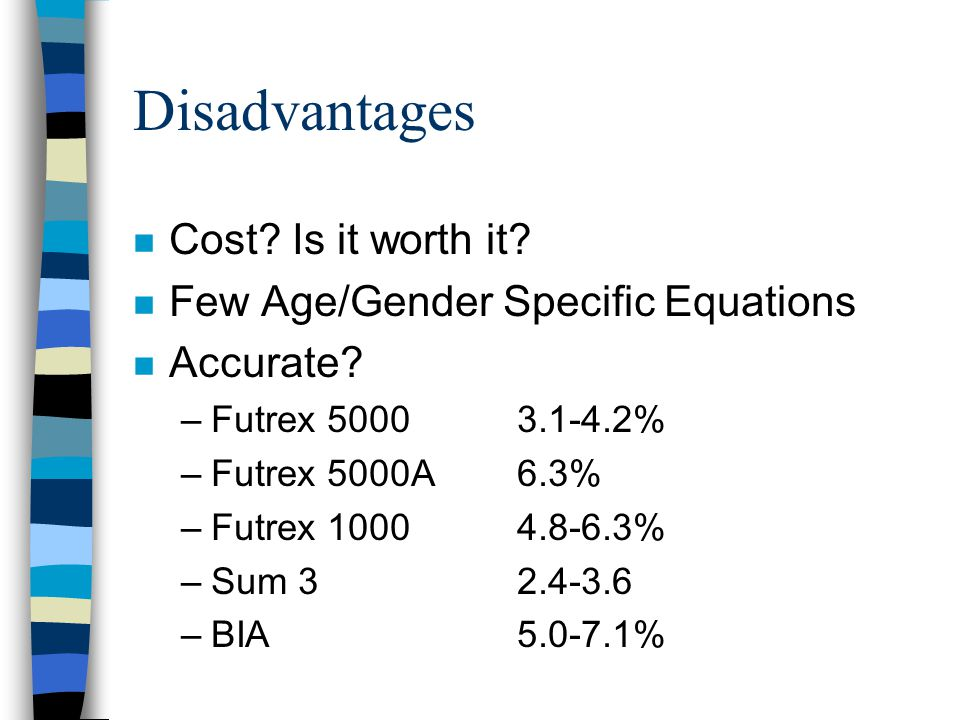 Disadvantages Cost Is it worth it Few Age/Gender Specific Equations