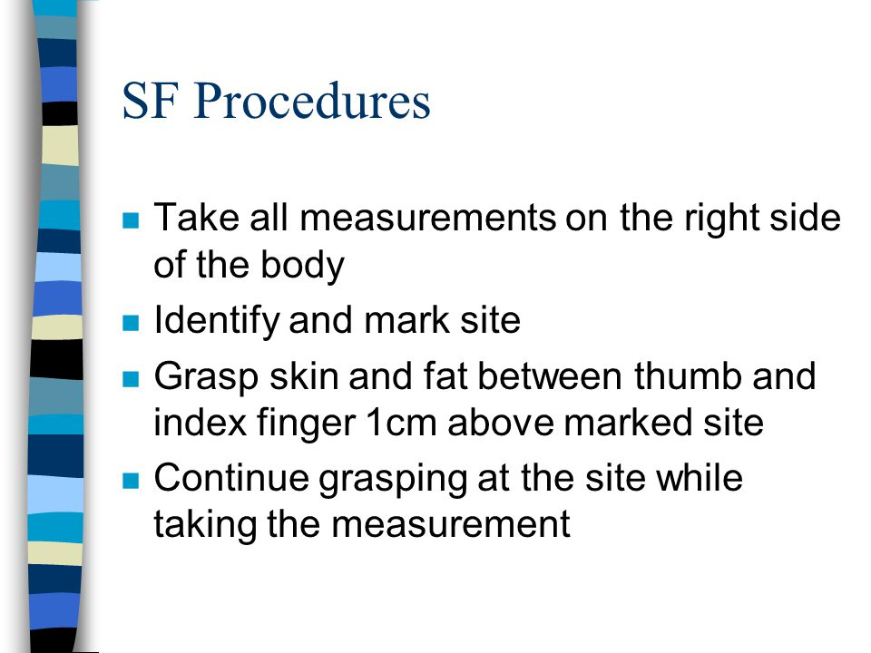 SF Procedures Take all measurements on the right side of the body