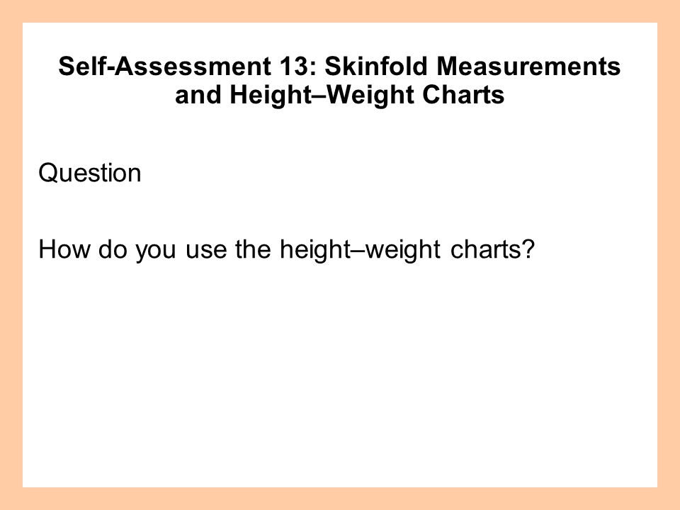 Self-Assessment 13: Skinfold Measurements and Height–Weight Charts