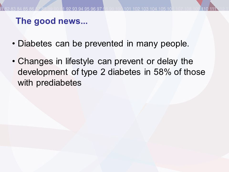 Diabetes can be prevented in many people.