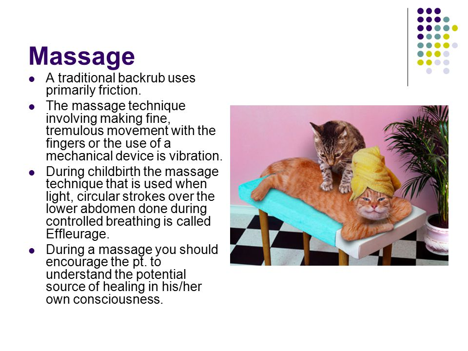 Massage A traditional backrub uses primarily friction.