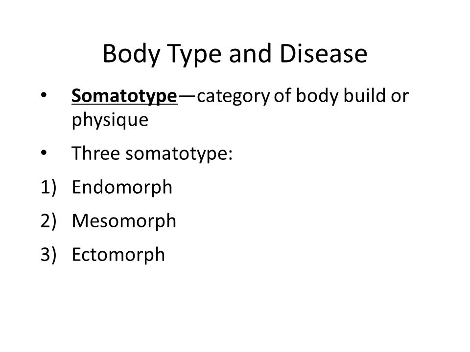 Body Type and Disease Somatotype—category of body build or physique