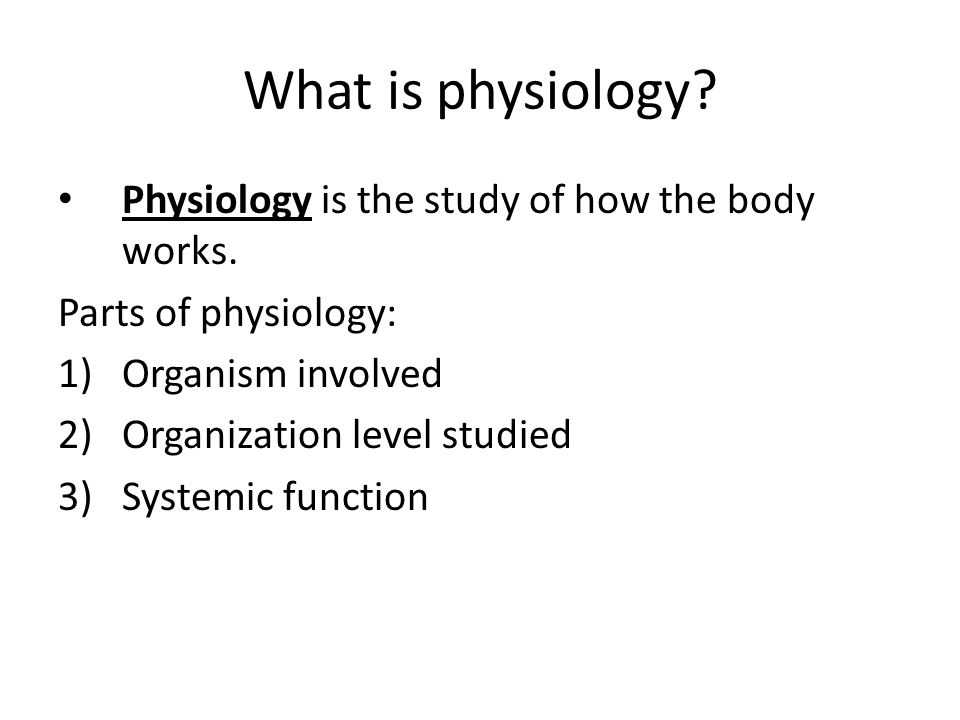 What is physiology Physiology is the study of how the body works.