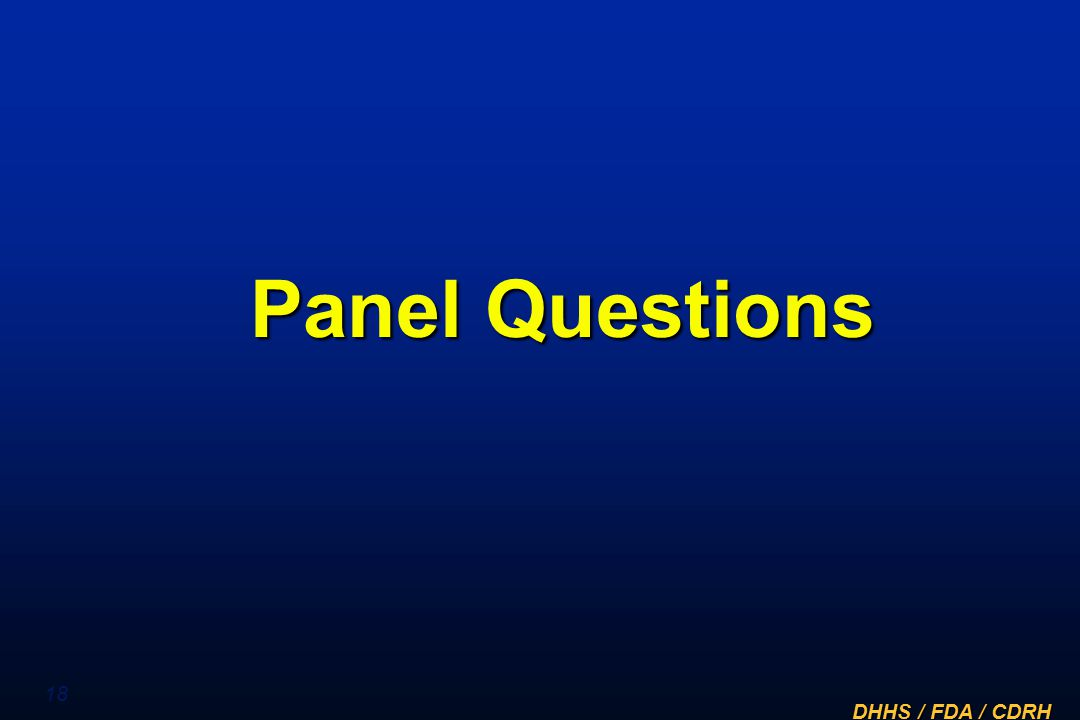 Panel Questions FDA would like to obtain panel input on the following questions.