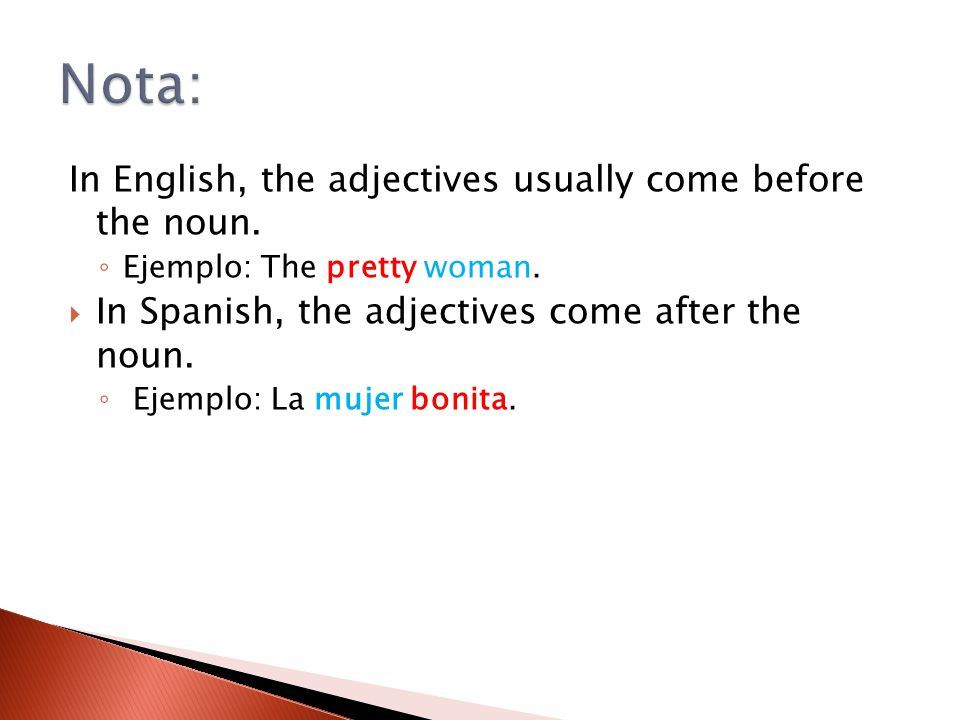 Nota: In English, the adjectives usually come before the noun.