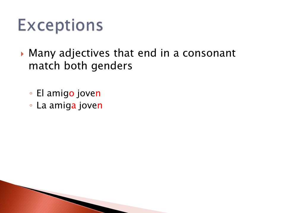 Exceptions Many adjectives that end in a consonant match both genders