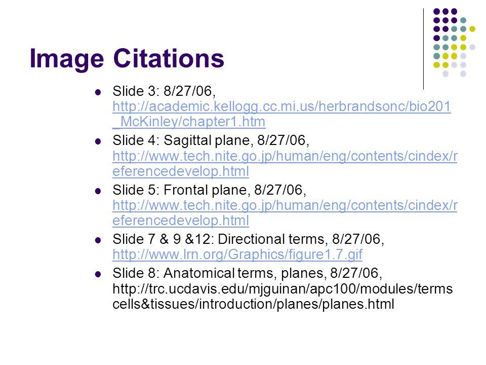 Image Citations Slide 3: 8/27/06, http://academic.kellogg.cc.mi.us/herbrandsonc/bio201_McKinley/chapter1.htm.
