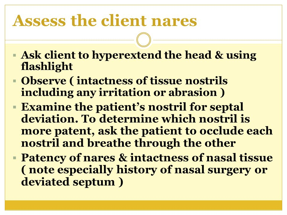 Assess the client nares