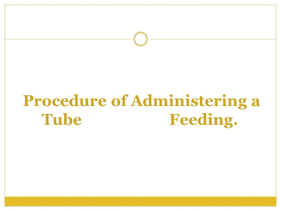 Procedure of Administering a Tube Feeding.