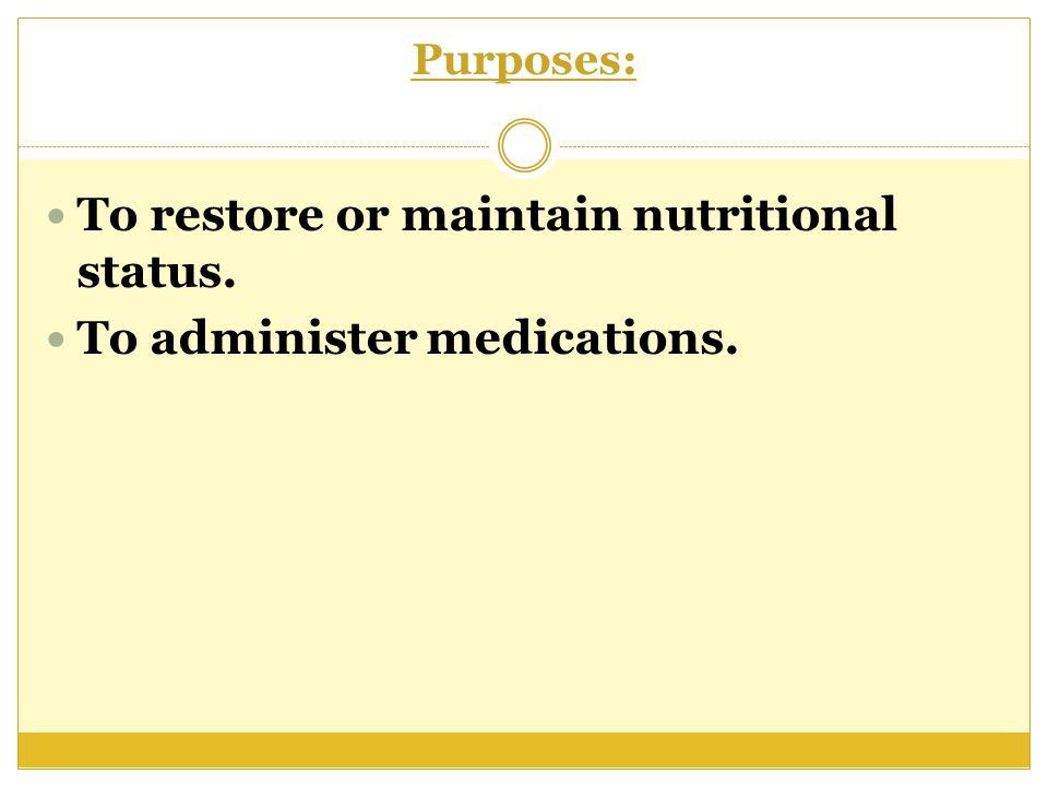 To restore or maintain nutritional status. To administer medications.