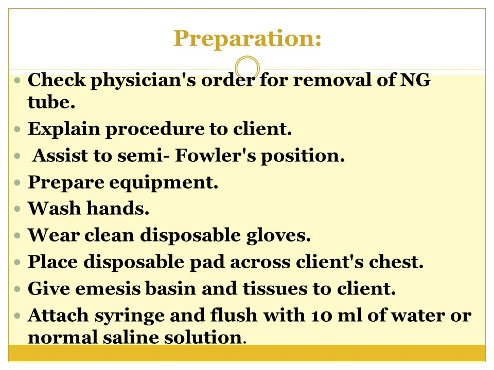 Preparation: Check physician s order for removal of NG tube.