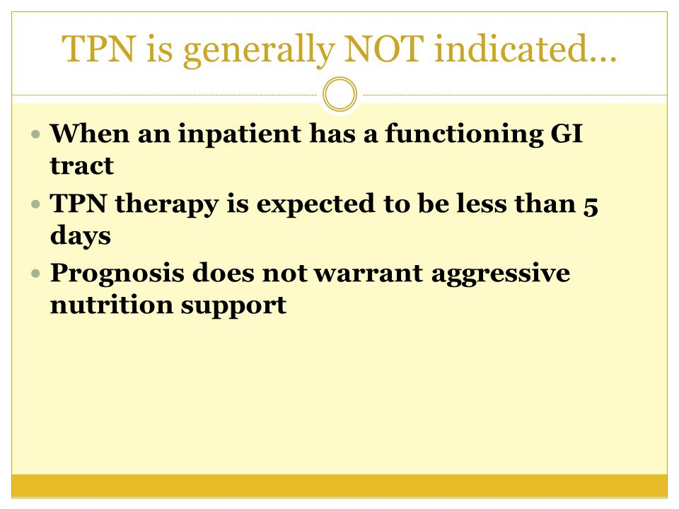 TPN is generally NOT indicated…
