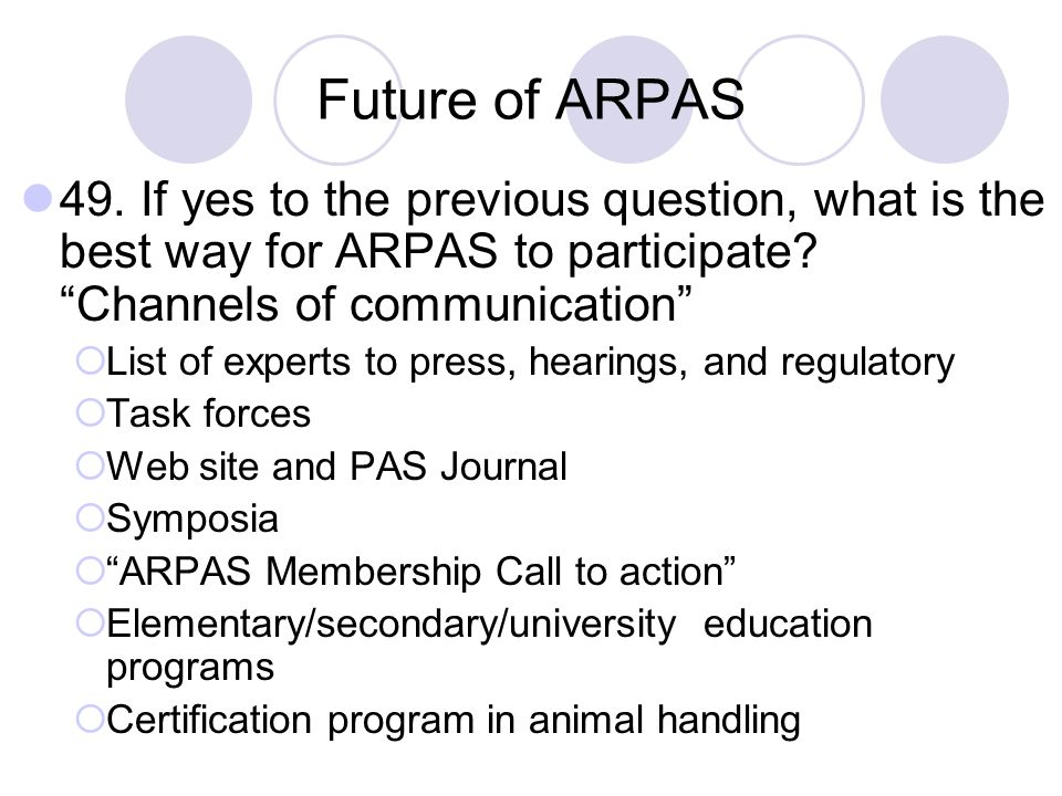 Future of ARPAS 49. If yes to the previous question, what is the best way for ARPAS to participate Channels of communication
