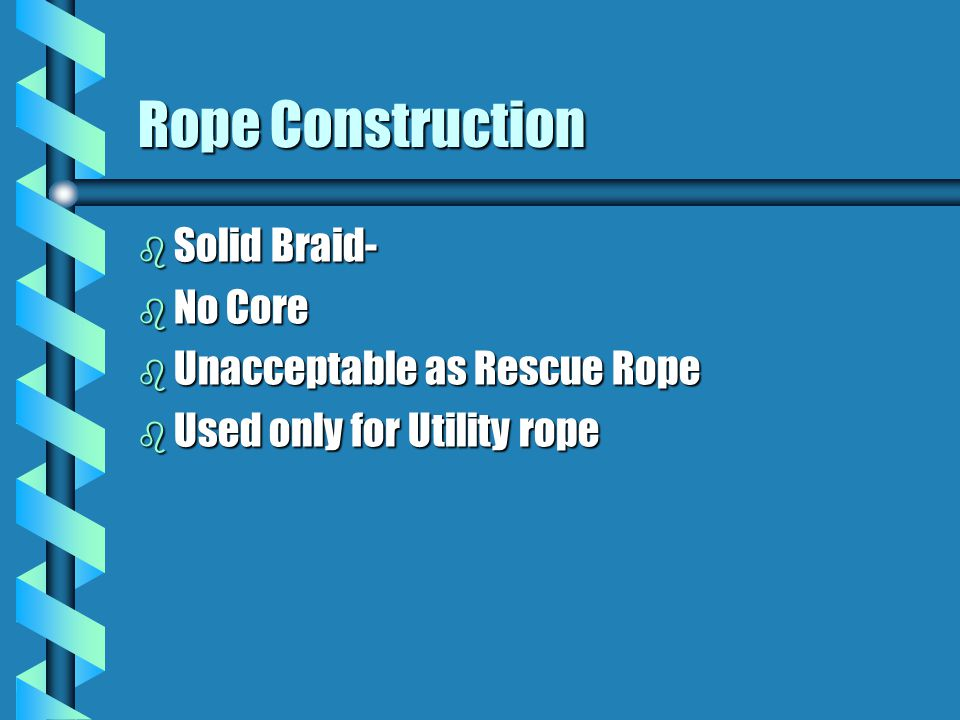 Rope Construction Solid Braid- No Core Unacceptable as Rescue Rope