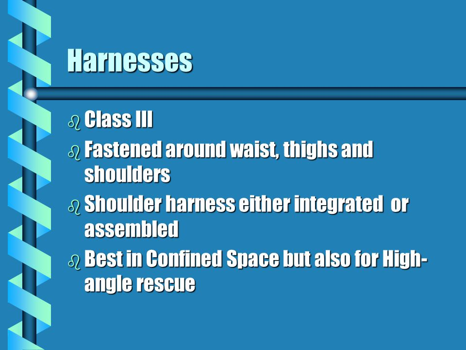 Harnesses Class III Fastened around waist, thighs and shoulders