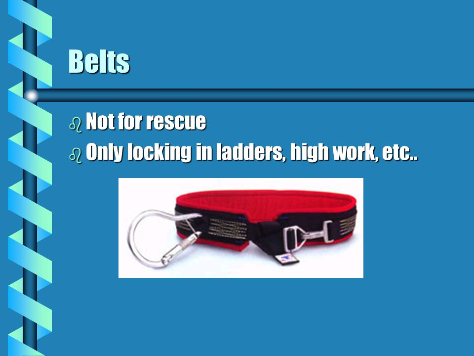 Belts Not for rescue Only locking in ladders, high work, etc..