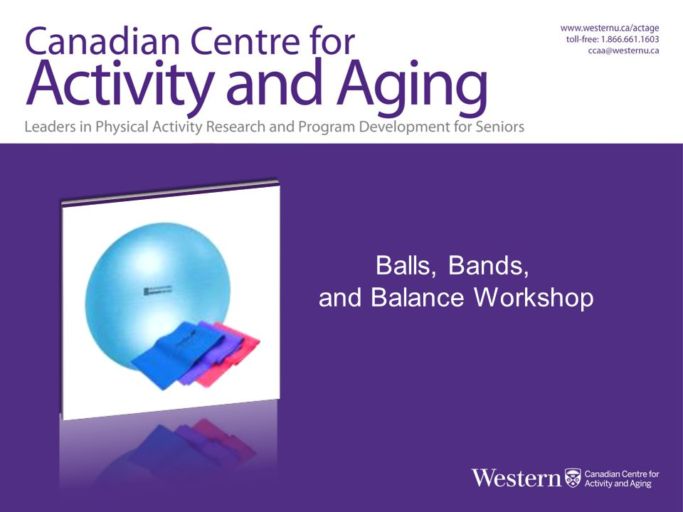 Balls, Bands & Balance Workshop Canadian Centre for Activity and Aging