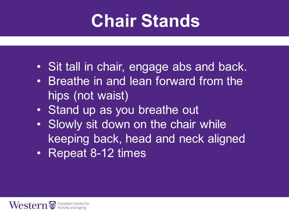 Chair Stands Sit tall in chair, engage abs and back.