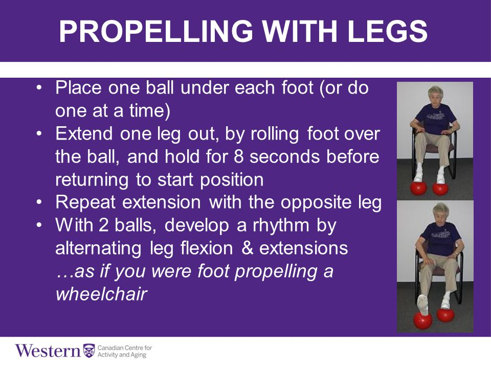 PROPELLING WITH LEGS Place one ball under each foot (or do one at a time)