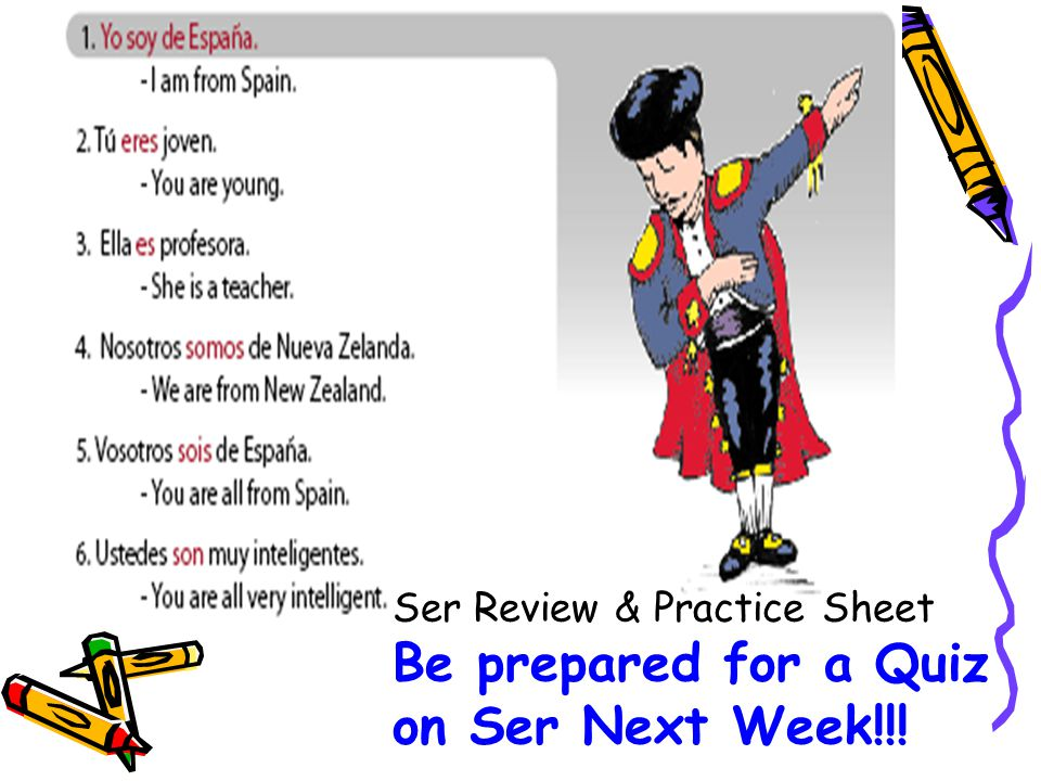 Be prepared for a Quiz on Ser Next Week!!!