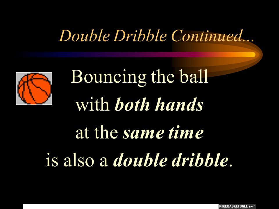 Double Dribble Continued...
