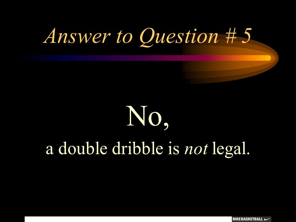 a double dribble is not legal.