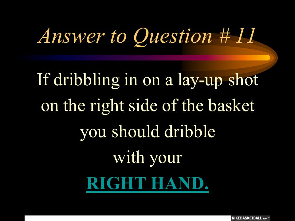 Answer to Question # 11 If dribbling in on a lay-up shot