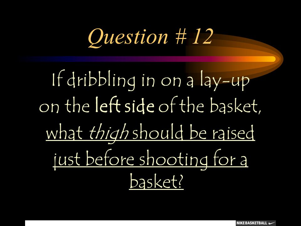 Question # 12 If dribbling in on a lay-up