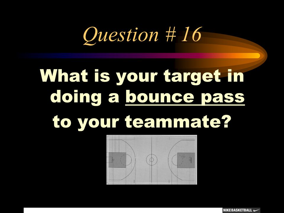 What is your target in doing a bounce pass