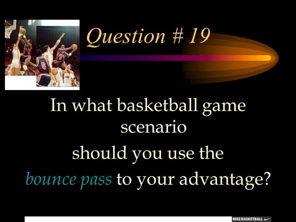 Question # 19 In what basketball game scenario should you use the